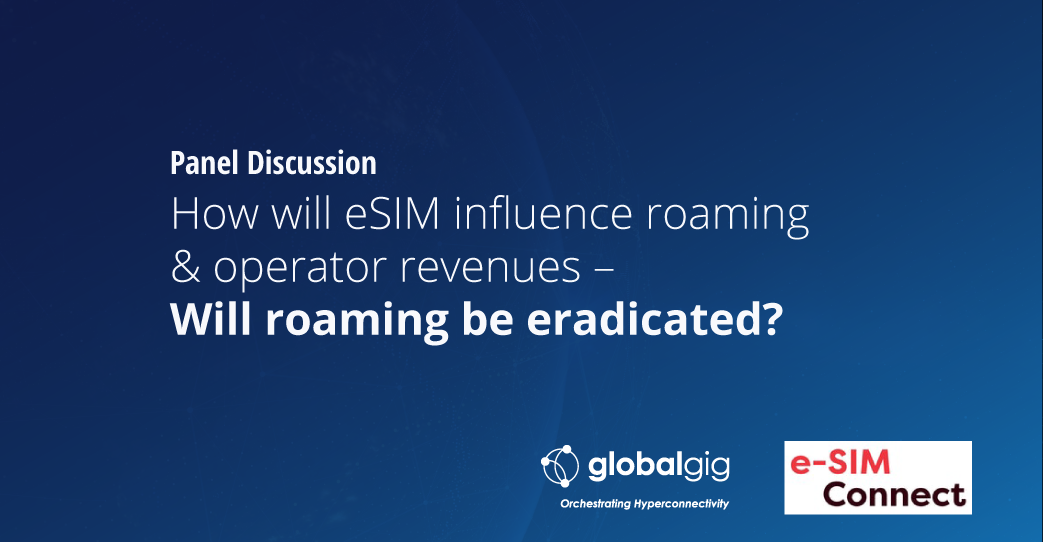How will eSIM influence roaming & operator revenues – Will roaming be eradicated?