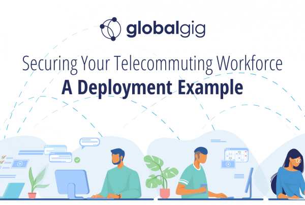Securing Your Telecommuting Workforce – A Deployment Example